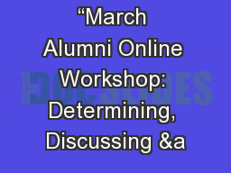 """March Alumni Online Workshop: Determining, Discussing &a"