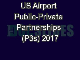 US Airport Public-Private Partnerships (P3s) 2017