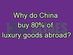 Why do China buy 80% of luxury goods abroad? PowerPoint PPT Presentation