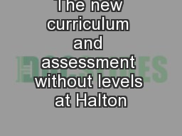 The new curriculum and assessment without levels at Halton