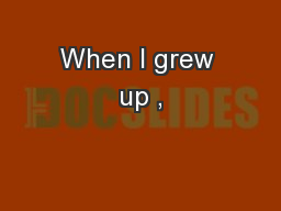 When I grew up ,