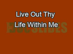 Live Out Thy Life Within Me