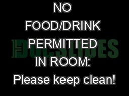 NO FOOD/DRINK PERMITTED IN ROOM: Please keep clean!