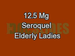 12.5 Mg Seroquel Elderly Ladies