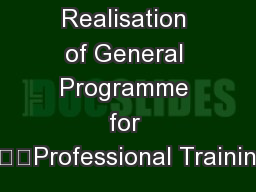 Realisation of General Programme for Professional Trainin