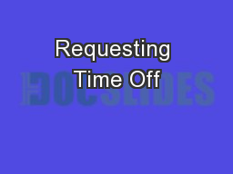 Requesting Time Off PowerPoint PPT Presentation