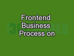 Frontend Business Process on PowerPoint PPT Presentation