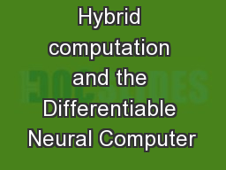 Hybrid computation and the Differentiable Neural Computer PowerPoint PPT Presentation