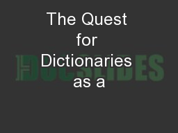The Quest for Dictionaries as a