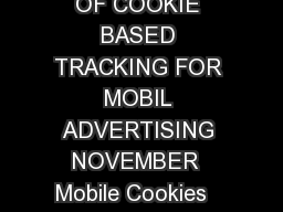 Cookies on Mobile  UNDERSTANDING THE LIMITATIONS OF COOKIE BASED TRACKING FOR MOBIL ADVERTISING NOVEMBER  Mobile Cookies   This document was developed by the Mobile Ad Op eration s Working Group  part