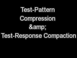 Test-Pattern Compression & Test-Response Compaction PowerPoint PPT Presentation