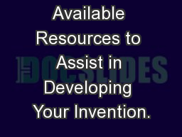 Available Resources to Assist in Developing Your Invention.