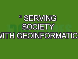 """"""" SERVING SOCIETY WITH GEOINFORMATICS"""