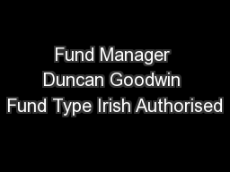 Fund Manager Duncan Goodwin Fund Type Irish Authorised