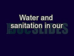 Water and sanitation in our