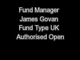 Fund Manager James Govan Fund Type UK Authorised Open