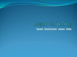 Logon Scripting PowerPoint PPT Presentation