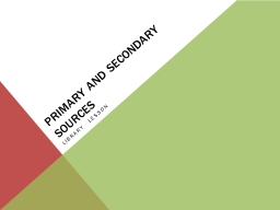 Primary and Secondary Sources PowerPoint PPT Presentation