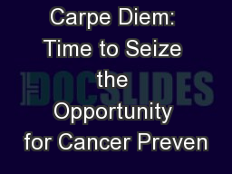 Carpe Diem: Time to Seize the Opportunity for Cancer Preven
