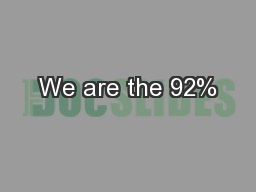 We are the 92%