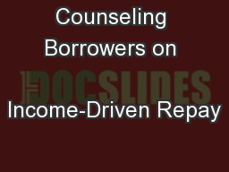 Counseling Borrowers on                 Income-Driven Repay