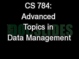CS 784: Advanced Topics in Data Management