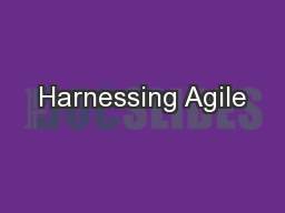 Harnessing Agile