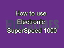 How to use Electronic SuperSpeed 1000