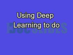 Using Deep Learning to do