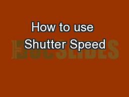 How to use Shutter Speed