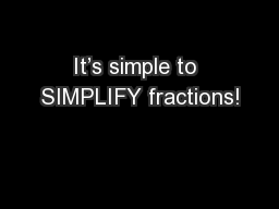 It's simple to SIMPLIFY fractions! PowerPoint PPT Presentation