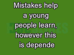 Mistakes help a young people learn, however this is depende
