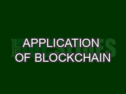 APPLICATION OF BLOCKCHAIN