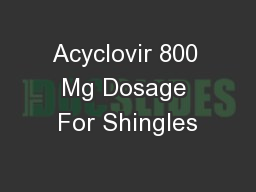 Acyclovir 800 Mg Dosage For Shingles