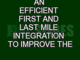 AN EFFICIENT FIRST AND LAST MILE INTEGRATION TO IMPROVE THE