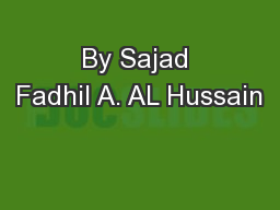 By Sajad Fadhil A. AL Hussain PowerPoint PPT Presentation