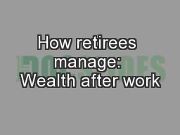 How retirees manage: Wealth after work