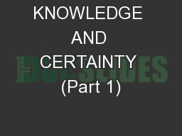 KNOWLEDGE AND CERTAINTY (Part 1)