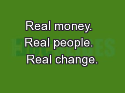 Real money.  Real people.  Real change.