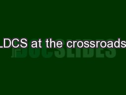 LDCS at the crossroads: PowerPoint PPT Presentation