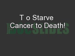 T o Starve Cancer to Death!