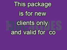 This package is for new clients only and valid for  co