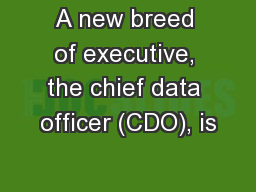A new breed of executive, the chief data officer (CDO), is PowerPoint PPT Presentation