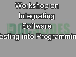Workshop on Integrating Software Testing into Programming PowerPoint PPT Presentation