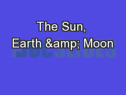 The Sun, Earth & Moon