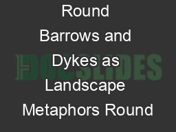Round Barrows and Dykes as Landscape Metaphors Round