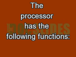 The processor has the following functions:
