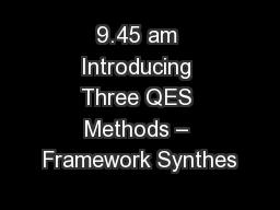 9.45 am Introducing Three QES Methods – Framework Synthes