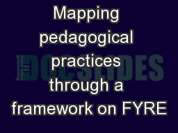 Mapping pedagogical practices through a framework on FYRE