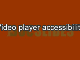 Video player accessibility